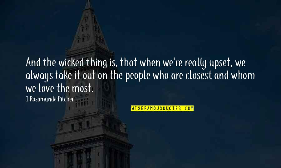 Whom We Love Quotes By Rosamunde Pilcher: And the wicked thing is, that when we're
