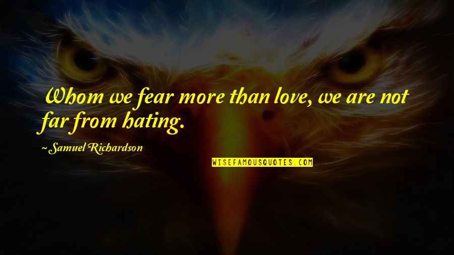 Whom We Love Quotes By Samuel Richardson: Whom we fear more than love, we are
