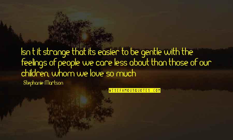 Whom We Love Quotes By Stephanie Martson: Isn't it strange that its easier to be