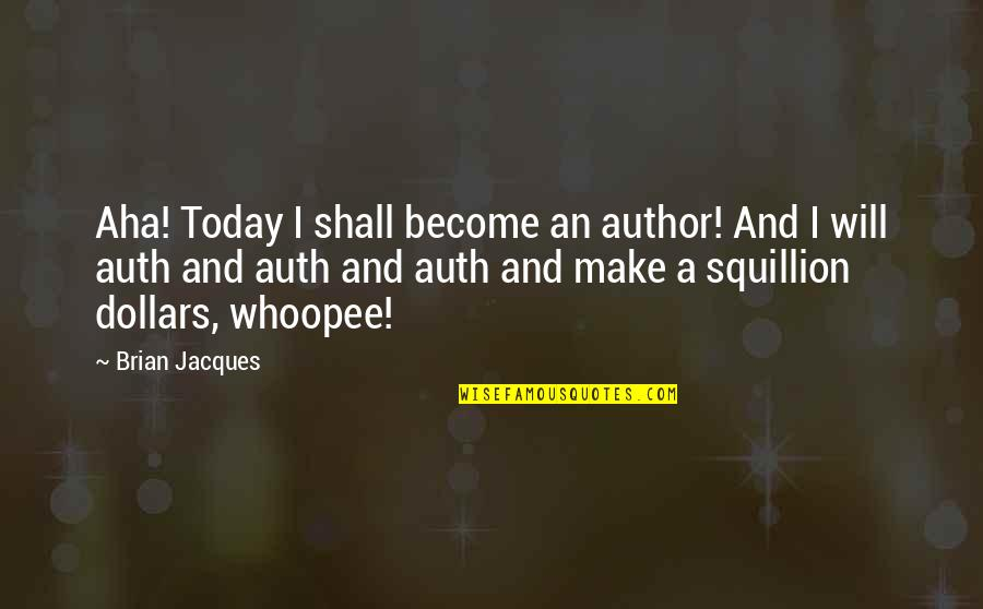 Whoopee Quotes By Brian Jacques: Aha! Today I shall become an author! And