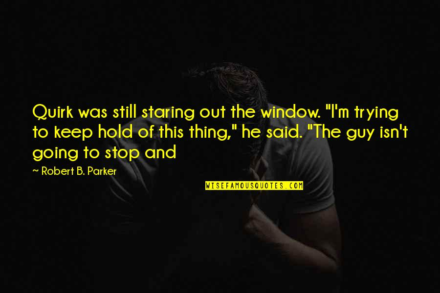 "Whoopee Quotes By Robert B. Parker: Quirk was still staring out the window. ""I'm"