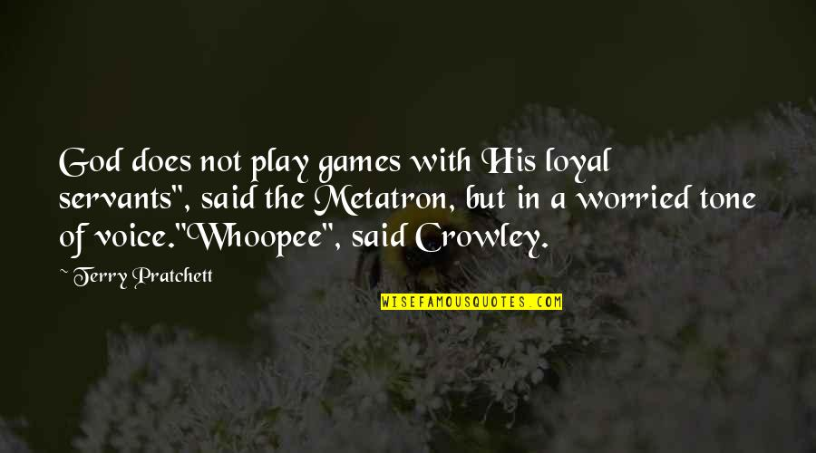 Whoopee Quotes By Terry Pratchett: God does not play games with His loyal