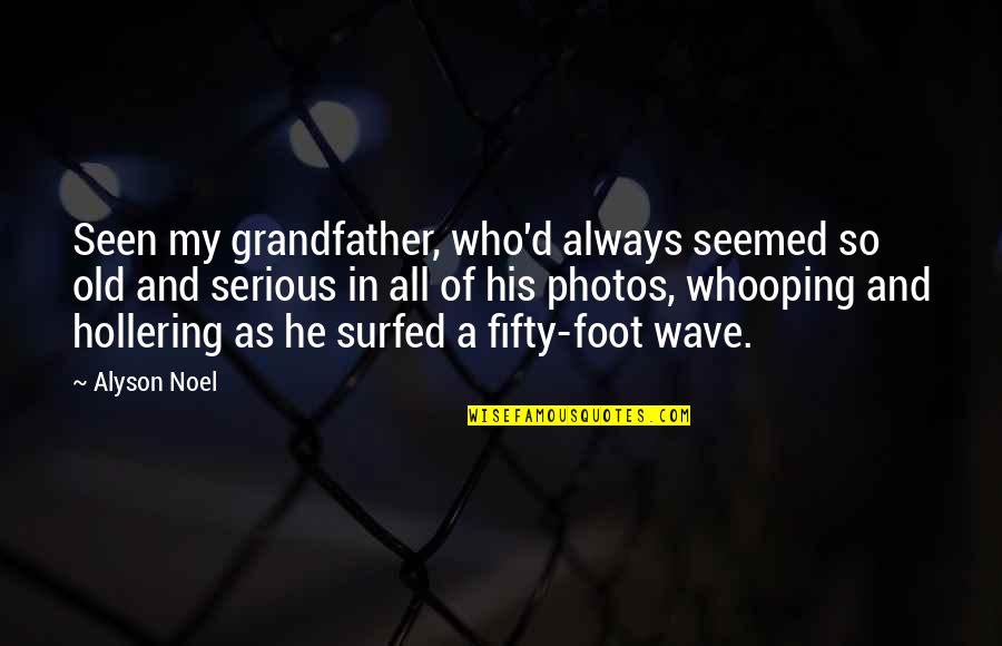 Whooping Quotes By Alyson Noel: Seen my grandfather, who'd always seemed so old