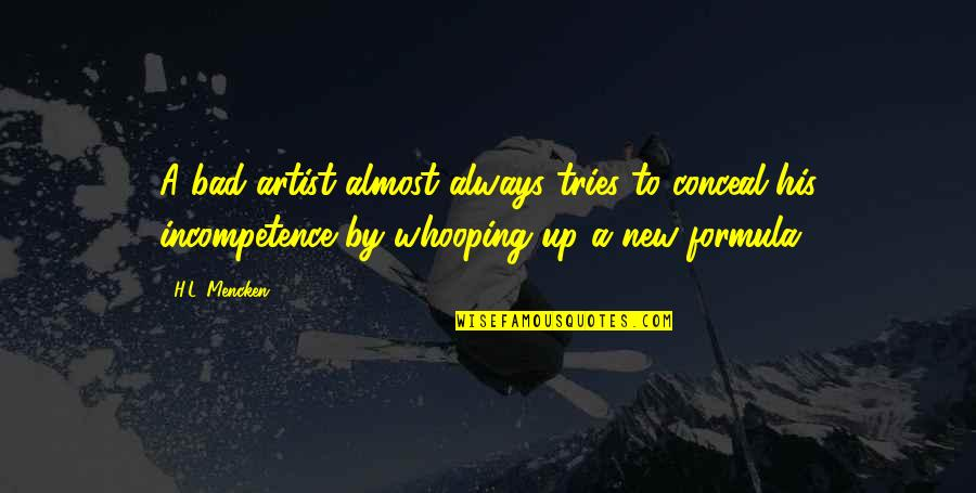 Whooping Quotes By H.L. Mencken: A bad artist almost always tries to conceal