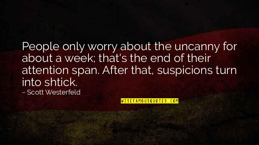 Whooping Quotes By Scott Westerfeld: People only worry about the uncanny for about