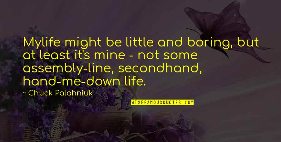 Whunnnn Quotes By Chuck Palahniuk: Mylife might be little and boring, but at