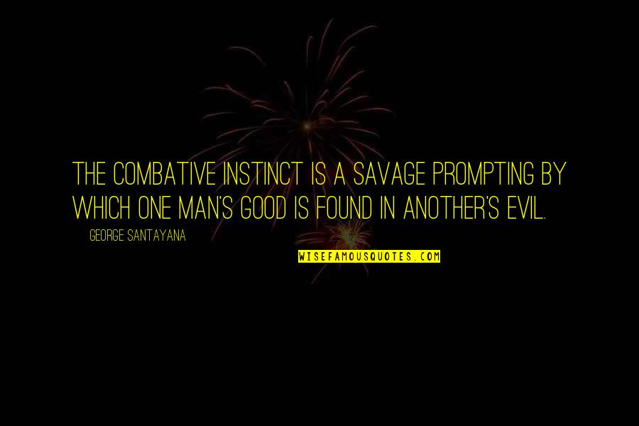 Whunnnn Quotes By George Santayana: The combative instinct is a savage prompting by