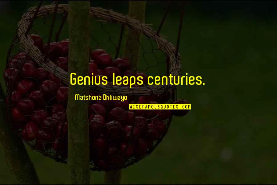 Whunnnn Quotes By Matshona Dhliwayo: Genius leaps centuries.