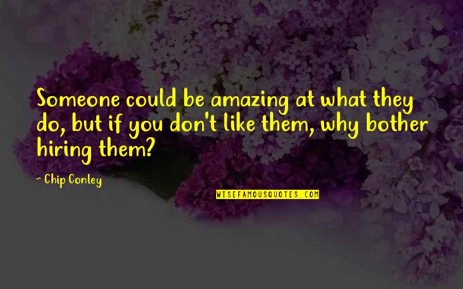 Why Am I Amazing Quotes By Chip Conley: Someone could be amazing at what they do,