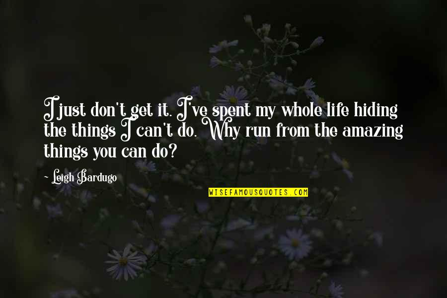 Why Am I Amazing Quotes By Leigh Bardugo: I just don't get it. I've spent my