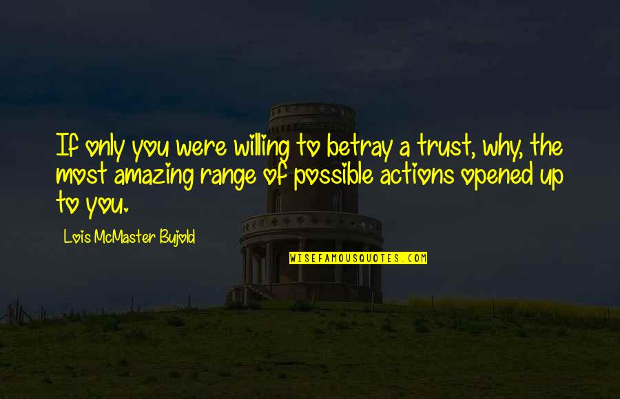 Why Am I Amazing Quotes By Lois McMaster Bujold: If only you were willing to betray a