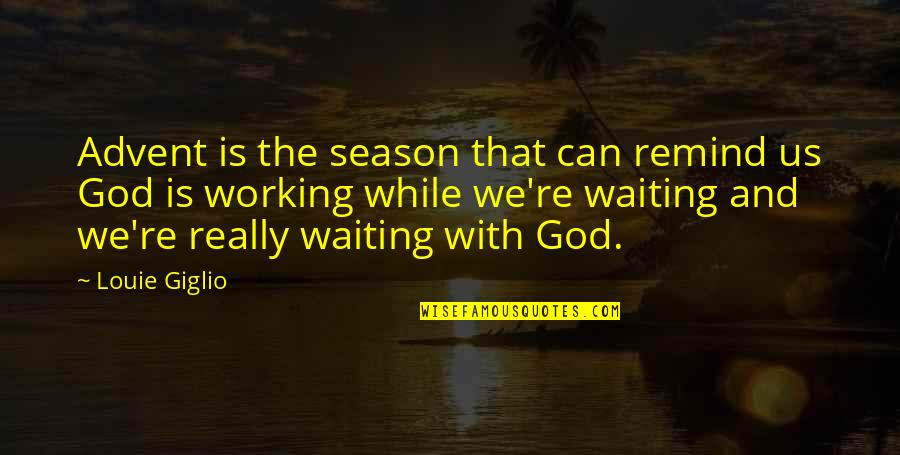 Why Am I Amazing Quotes By Louie Giglio: Advent is the season that can remind us