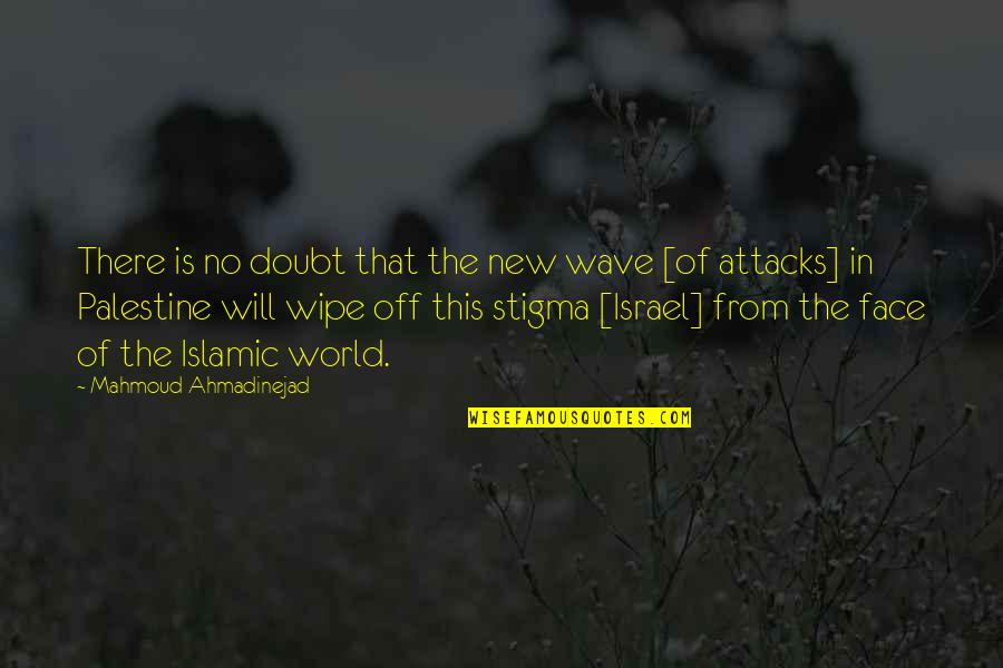 Why Am I Amazing Quotes By Mahmoud Ahmadinejad: There is no doubt that the new wave