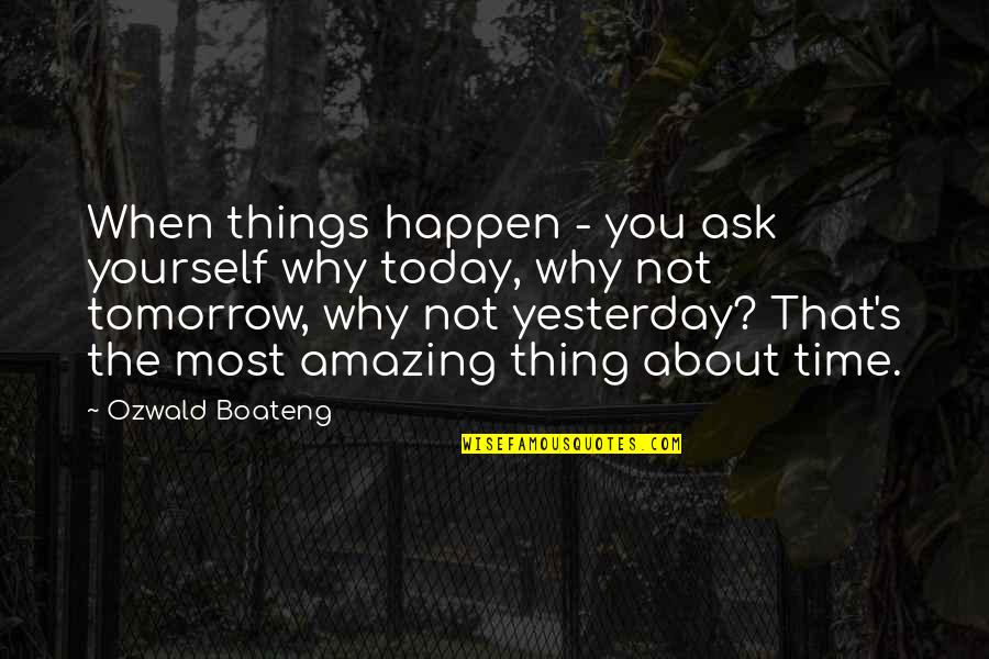 Why Am I Amazing Quotes By Ozwald Boateng: When things happen - you ask yourself why