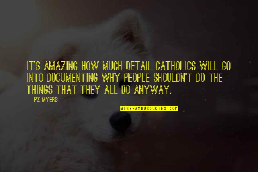 Why Am I Amazing Quotes By PZ Myers: It's amazing how much detail Catholics will go