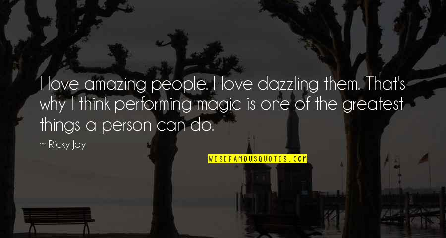 Why Am I Amazing Quotes By Ricky Jay: I love amazing people. I love dazzling them.