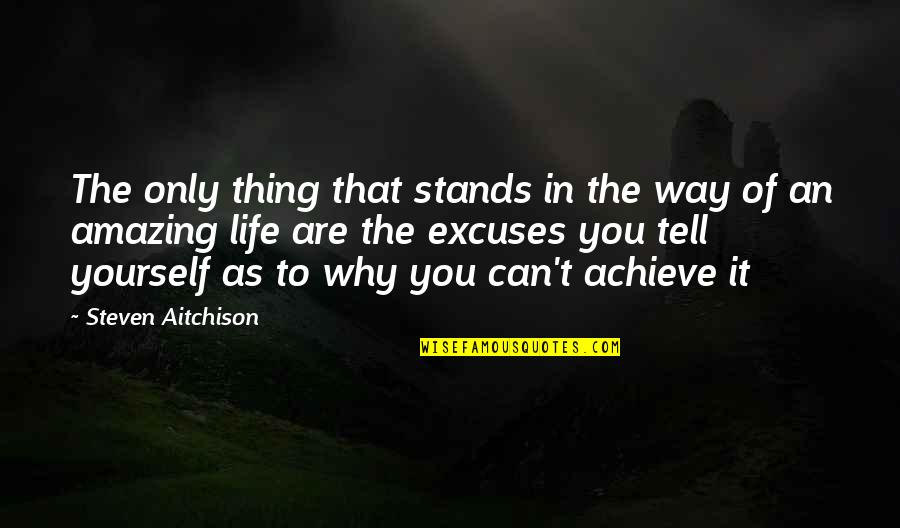 Why Am I Amazing Quotes By Steven Aitchison: The only thing that stands in the way