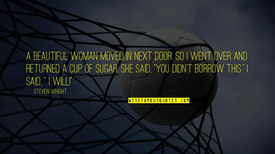 Why Am I Amazing Quotes By Steven Wright: A beautiful woman moved in next door. So