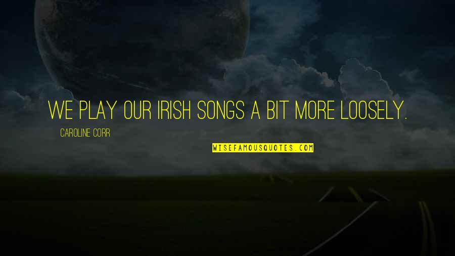 Why Are You Not Replying Quotes By Caroline Corr: We play our Irish songs a bit more