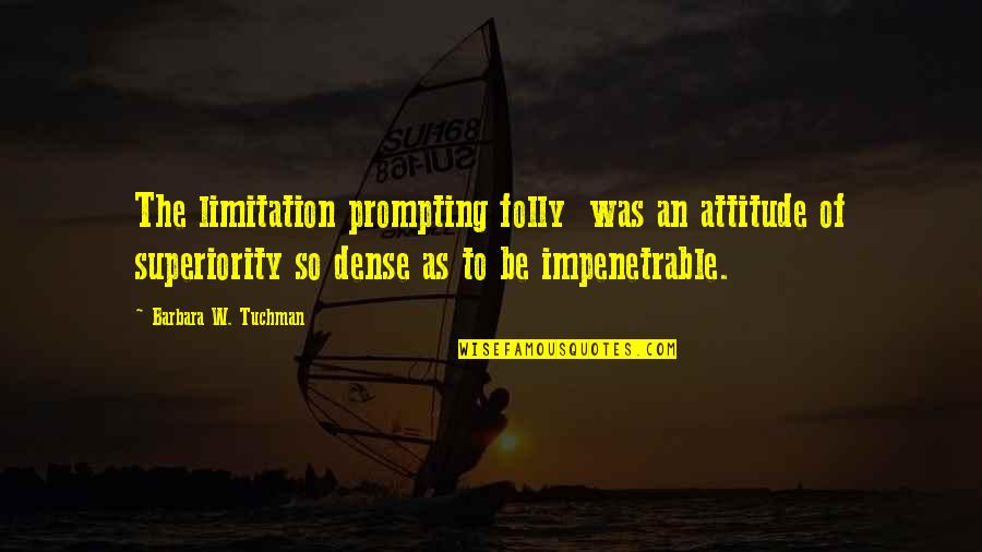 Why Aren't You Proud Of Me Quotes By Barbara W. Tuchman: The limitation prompting folly was an attitude of