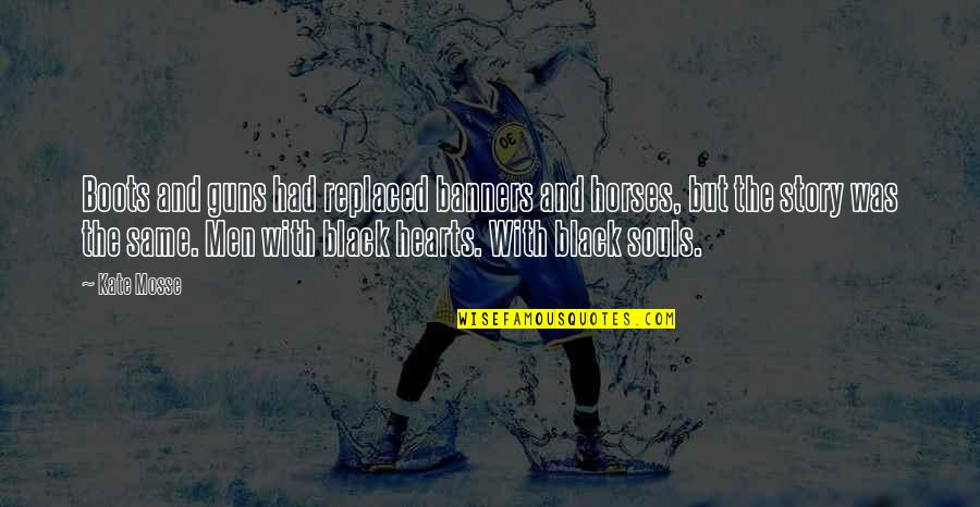 Why Aren't You Proud Of Me Quotes By Kate Mosse: Boots and guns had replaced banners and horses,