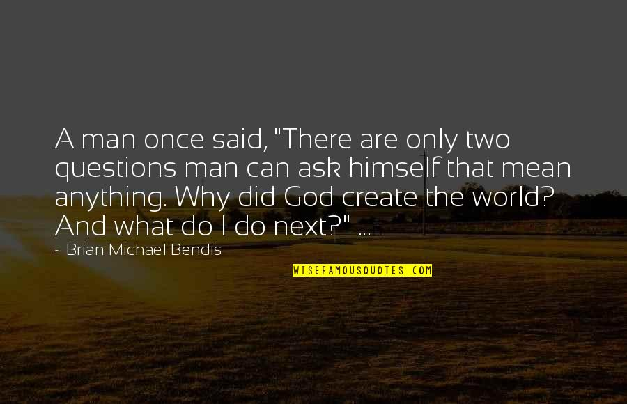 """Why Ask Questions Quotes By Brian Michael Bendis: A man once said, """"There are only two"""