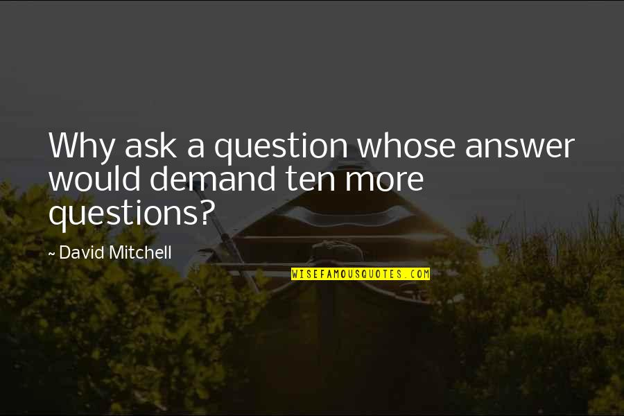 Why Ask Questions Quotes By David Mitchell: Why ask a question whose answer would demand