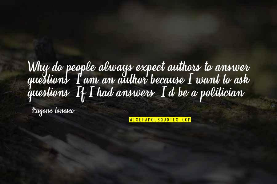 Why Ask Questions Quotes By Eugene Ionesco: Why do people always expect authors to answer