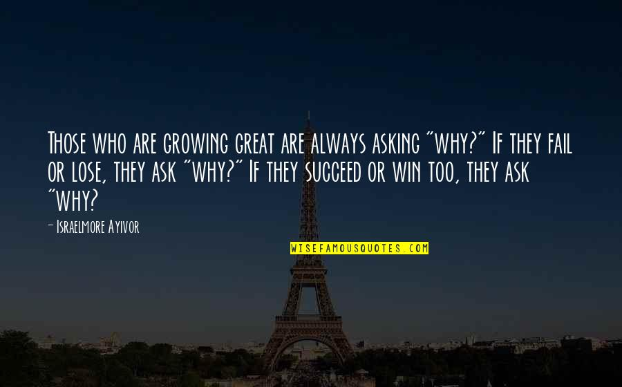Why Ask Questions Quotes By Israelmore Ayivor: Those who are growing great are always asking