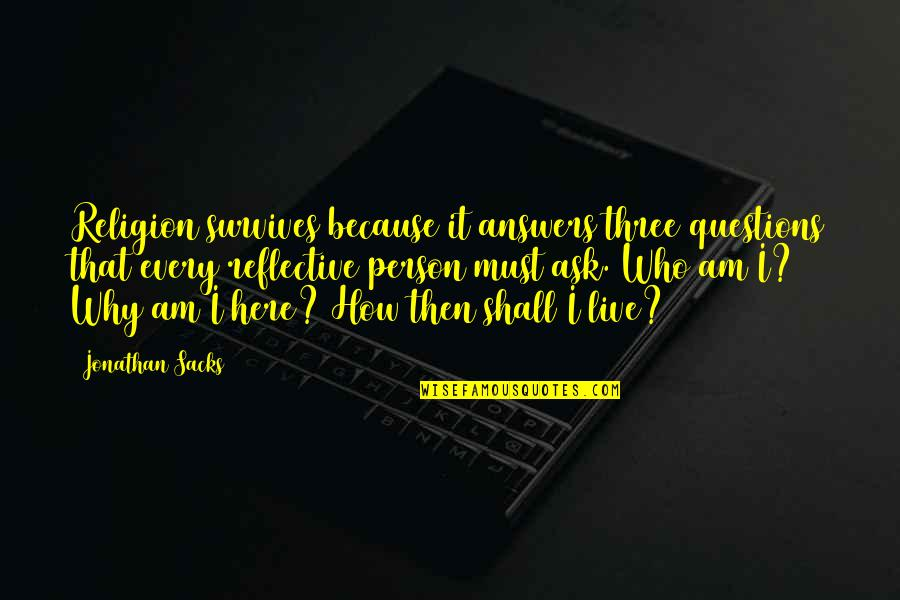 Why Ask Questions Quotes By Jonathan Sacks: Religion survives because it answers three questions that