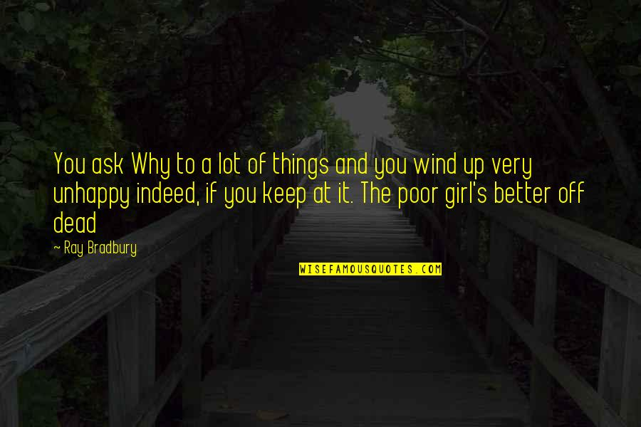 Why Ask Questions Quotes By Ray Bradbury: You ask Why to a lot of things