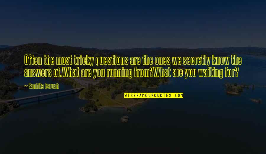 Why Ask Questions Quotes By Sanhita Baruah: Often the most tricky questions are the ones