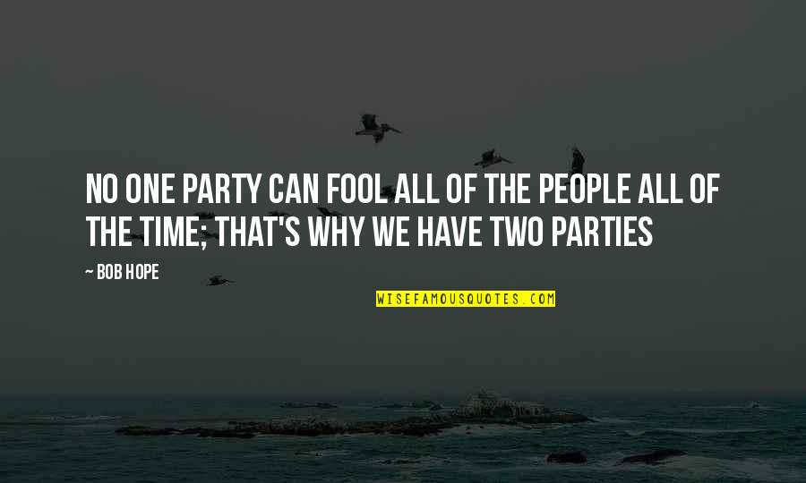Why Can't It Be The Two Of Us Quotes By Bob Hope: No one party can fool all of the