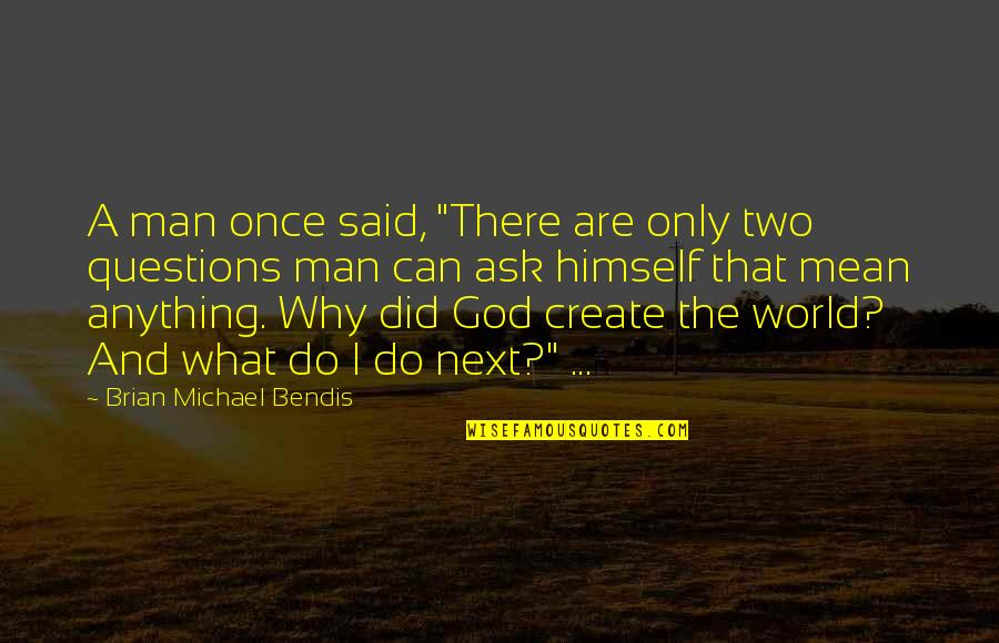 """Why Can't It Be The Two Of Us Quotes By Brian Michael Bendis: A man once said, """"There are only two"""
