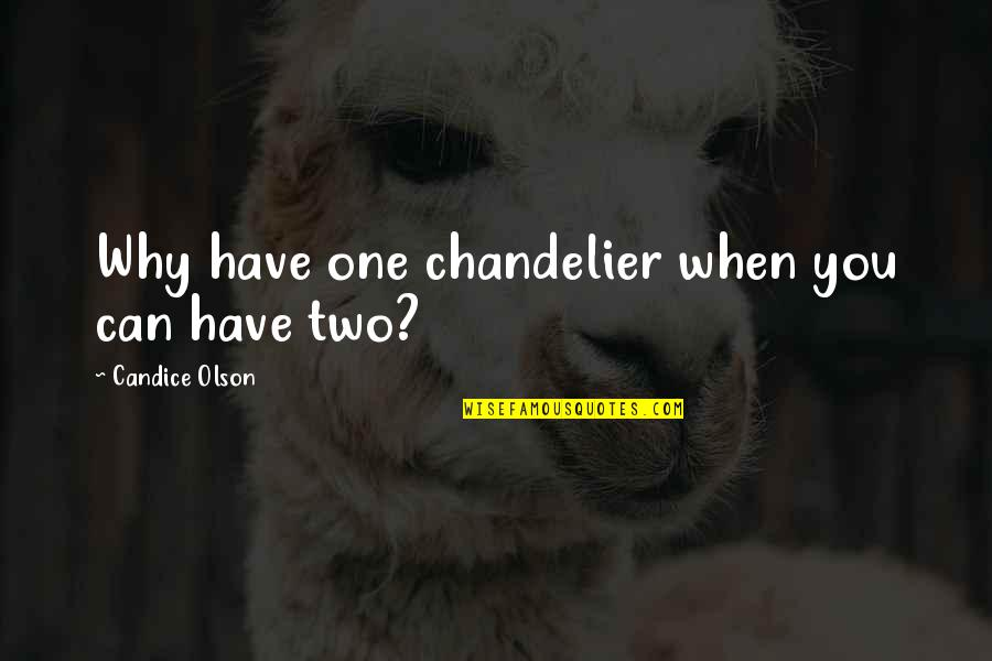 Why Can't It Be The Two Of Us Quotes By Candice Olson: Why have one chandelier when you can have