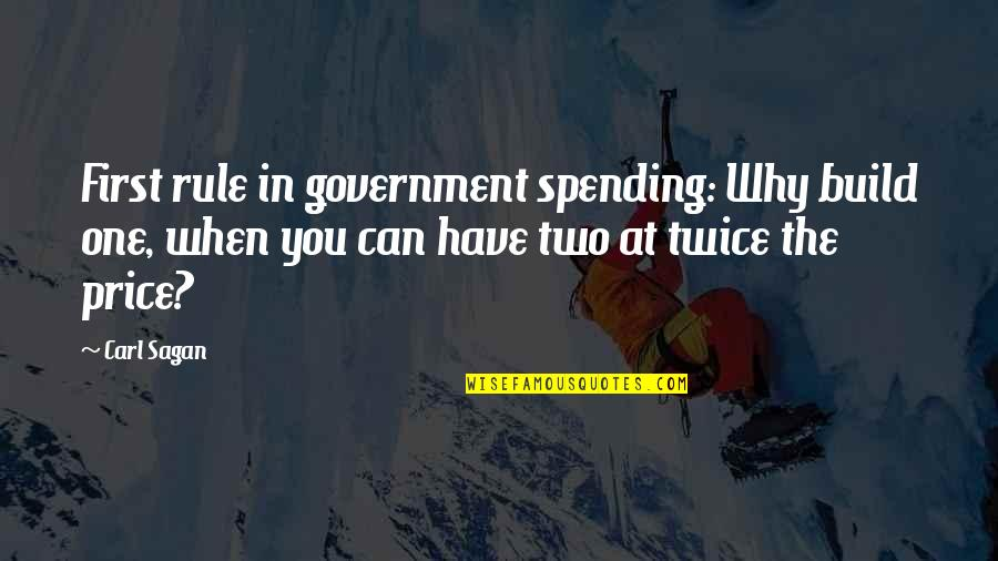 Why Can't It Be The Two Of Us Quotes By Carl Sagan: First rule in government spending: Why build one,