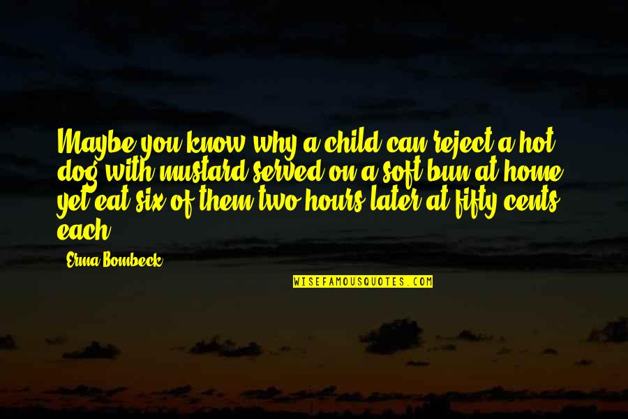 Why Can't It Be The Two Of Us Quotes By Erma Bombeck: Maybe you know why a child can reject