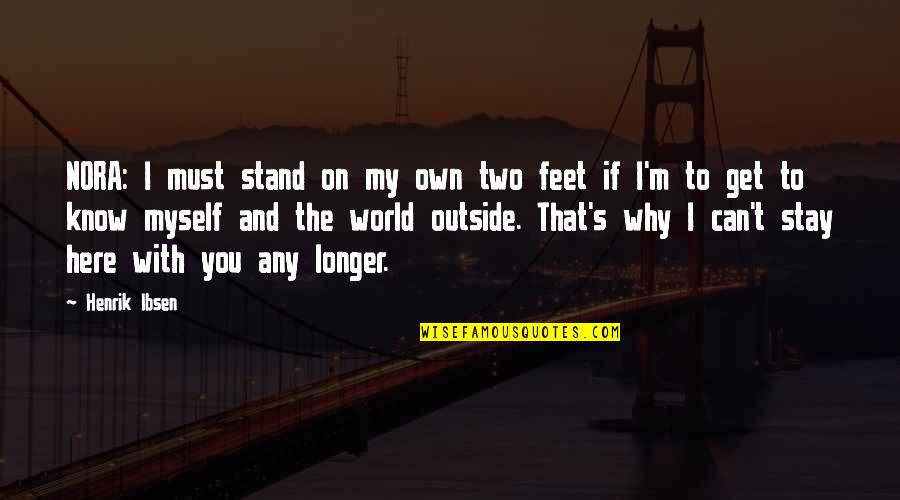 Why Can't It Be The Two Of Us Quotes By Henrik Ibsen: NORA: I must stand on my own two