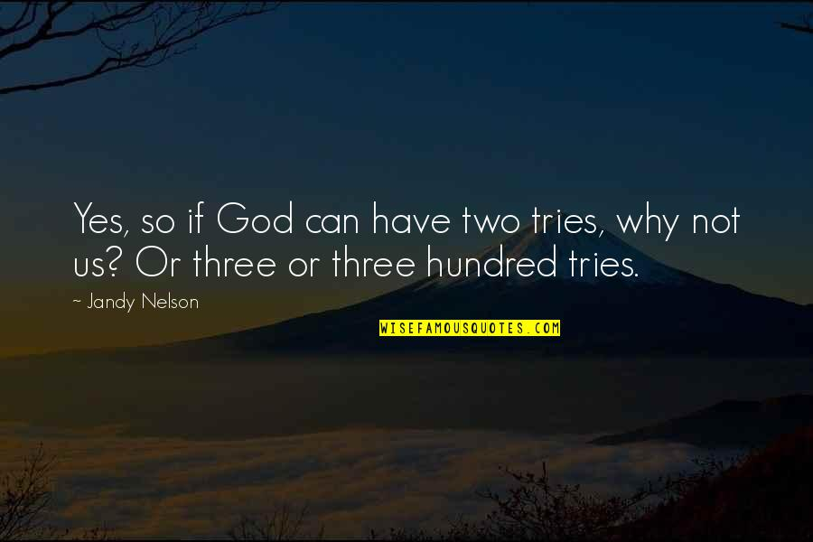 Why Can't It Be The Two Of Us Quotes By Jandy Nelson: Yes, so if God can have two tries,
