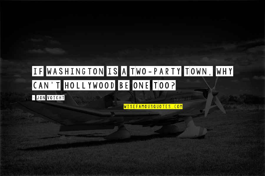 Why Can't It Be The Two Of Us Quotes By Jon Voight: If Washington is a two-party town, why can't