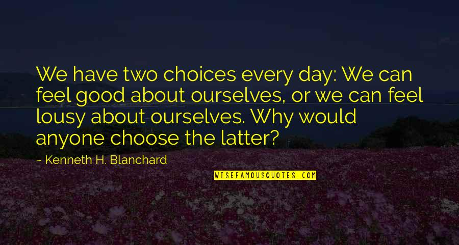 Why Can't It Be The Two Of Us Quotes By Kenneth H. Blanchard: We have two choices every day: We can