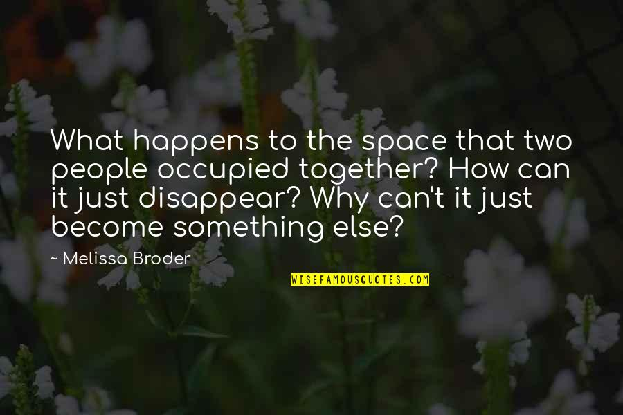 Why Can't It Be The Two Of Us Quotes By Melissa Broder: What happens to the space that two people