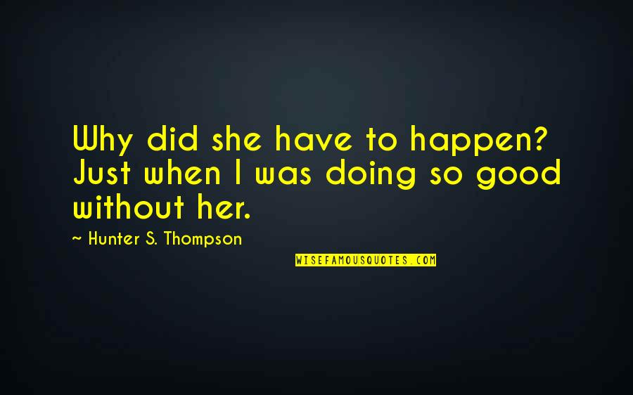 Why Did This Happen Quotes By Hunter S. Thompson: Why did she have to happen? Just when
