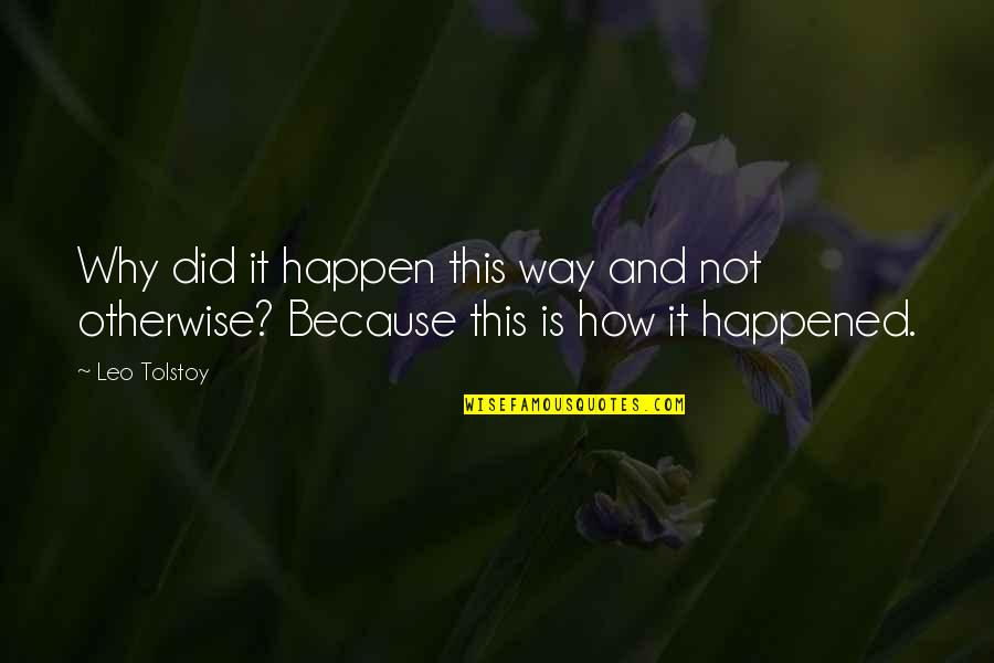 Why Did This Happen Quotes By Leo Tolstoy: Why did it happen this way and not