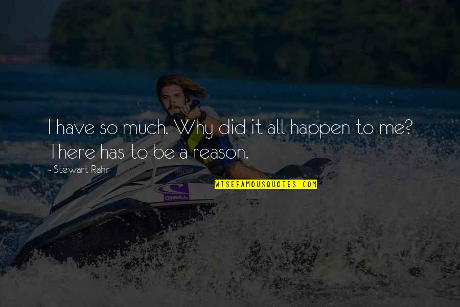 Why Did This Happen Quotes By Stewart Rahr: I have so much. Why did it all