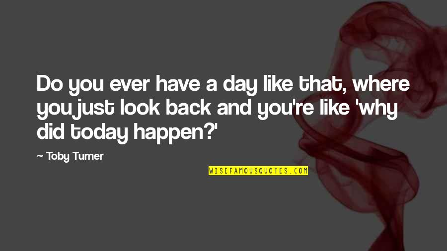 Why Did This Happen Quotes By Toby Turner: Do you ever have a day like that,