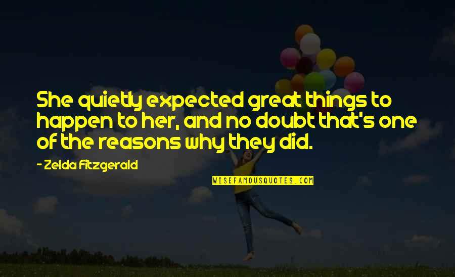 Why Did This Happen Quotes By Zelda Fitzgerald: She quietly expected great things to happen to