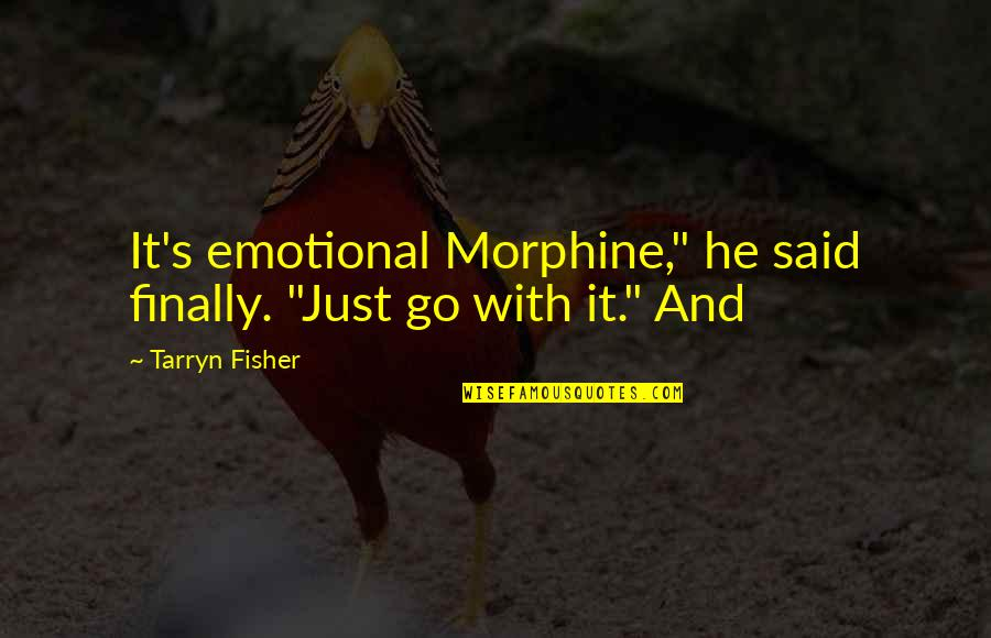 """Why Do You Dance Quotes By Tarryn Fisher: It's emotional Morphine,"""" he said finally. """"Just go"""