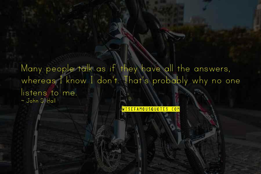 Why Don't You Talk To Me Quotes By John S. Hall: Many people talk as if they have all