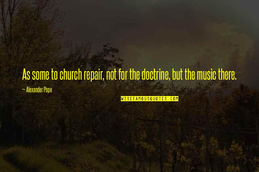 Why Have Things Changed Quotes By Alexander Pope: As some to church repair, not for the